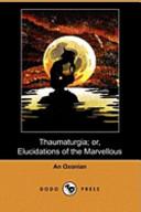 Thaumaturgia; Or, Elucidations of the Marvellous (Dodo Press)