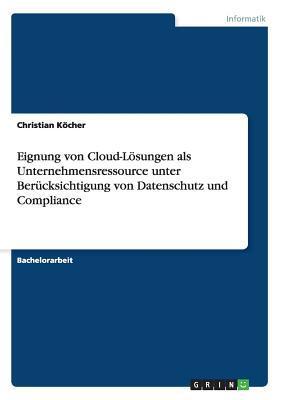 Eignung von Cloud-Lösungen als Unternehmensressource unter Berücksichtigung von Datenschutz und Compliance
