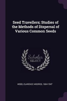 Seed Travellers; Studies of the Methods of Dispersal of Various Common Seeds