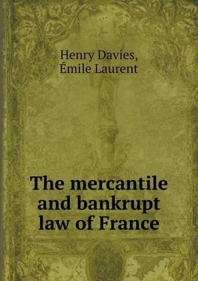 The Mercantile and Bankrupt Law of France