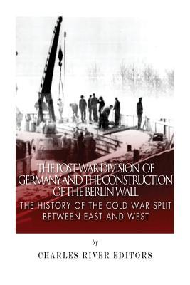The Post-war Division of Germany and the Construction of the Berlin Wall