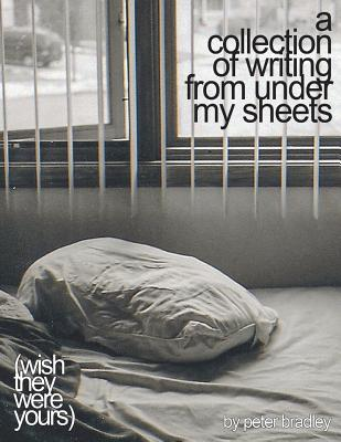 A Collection of Writing from Under My Sheets