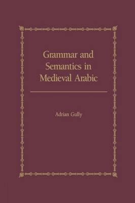 Grammar and Semantics in Medieval Arabic