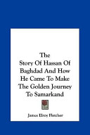 The Story of Hassan of Baghdad and How He Came to Make the Golden Journey to Samarkand