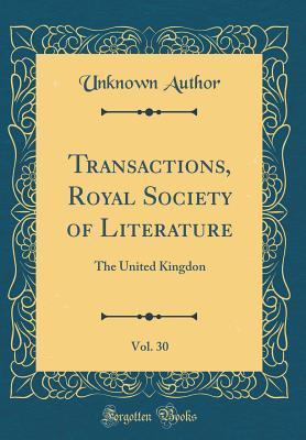 Transactions, Royal Society of Literature, Vol. 30