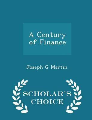 A Century of Finance - Scholar's Choice Edition