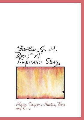 Brother G. M. Rose; A Temperance Story