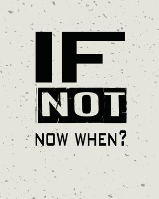 If Not Now When, Quo...