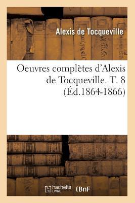 Oeuvres Completes d'Alexis de Tocqueville. T. 8 (ed.1864-1866)