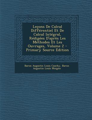 Lecons de Calcul Differentiel Et de Calcul Integral, Redigees D'Apres Les Methodes Et Les Ouvrages, Volume 2