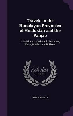 Travels in the Himalayan Provinces of Hindustan and the Panjab