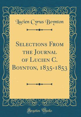 Selections From the Journal of Lucien C. Boynton, 1835-1853 (Classic Reprint)