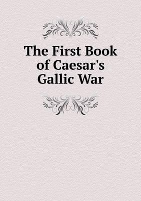 The First Book of Caesar's Gallic War