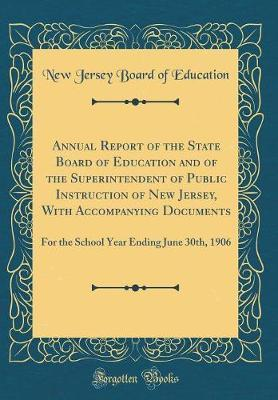 Annual Report of the State Board of Education and of the Superintendent of Public Instruction of New Jersey, With Accompanying Documents