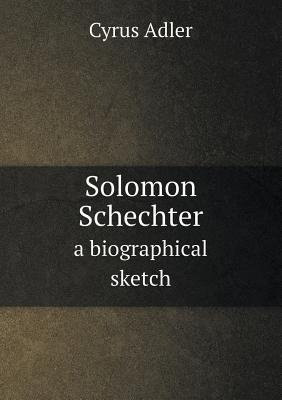 Solomon Schechter a Biographical Sketch