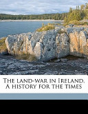 The Land-War in Ireland a History for the Times