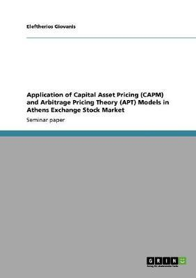 Application of Capital Asset Pricing  (CAPM) and Arbitrage Pricing Theory (APT)  Models in Athens Exchange Stock Market