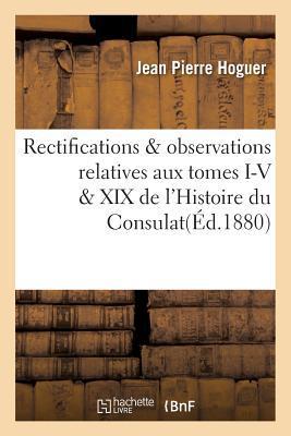Rectifications & Observations Relatives aux Tomes I-V & XIX de l'Histoire du Consulat