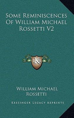 Some Reminiscences of William Michael Rossetti V2