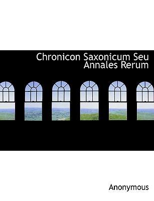 Chronicon Saxonicum Seu Annales Rerum