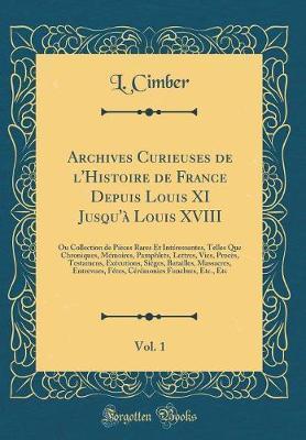 Archives Curieuses de l'Histoire de France Depuis Louis XI Jusqu'à Louis XVIII, Vol. 1