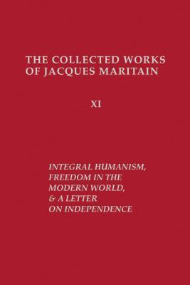 Integral Humanism, Freedom in the Modern World, and a Letter on Independence