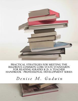 Practical Strategies for Meeting the Rigorous Common Core State Standards for Reading (Grades K-2)
