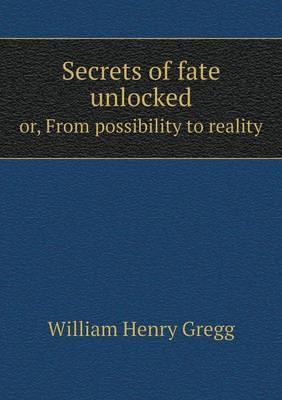 Secrets of Fate Unlocked Or, from Possibility to Reality