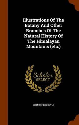 Illustrations of the Botany and Other Branches of the Natural History of the Himalayan Mountains (Etc.)