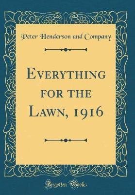 Everything for the Lawn, 1916 (Classic Reprint)