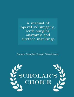 A Manual of Operative Surgery, with Surgical Anatomy and Surface Markings - Scholar's Choice Edition
