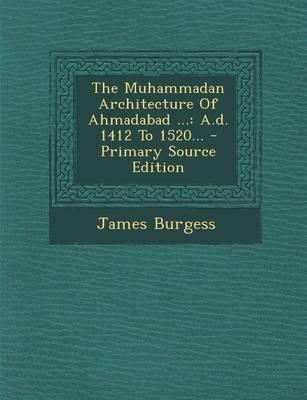 The Muhammadan Architecture of Ahmadabad .