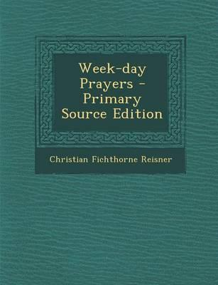 Week-Day Prayers - Primary Source Edition