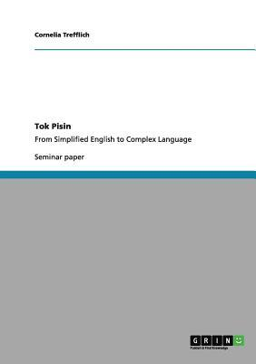 Tok Pisin. From Simplified English to Complex Language