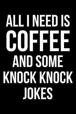 All I Need is Coffee and Some Knock Knock Jokes