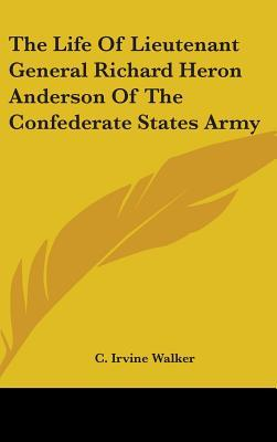 The Life of Lieutenant General Richard Heron Anderson of the Confederate States Army