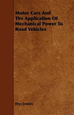 Motor Cars and the Application of Mechanical Power to Road Vehicles