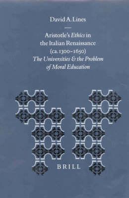 Aristotle's Ethics in the Italian Renaissance Ca. 1300-1650