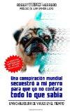 Una conspiración mundial secuestró a mi perro para que yo no contara todo lo que sabía