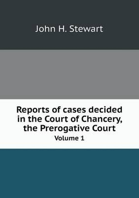 Reports of Cases Decided in the Court of Chancery, the Prerogative Court Volume 1