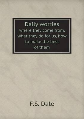 Daily Worries Where They Come From, What They Do for Us, How to Make the Best of Them