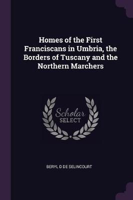 Homes of the First Franciscans in Umbria, the Borders of Tuscany and the Northern Marchers