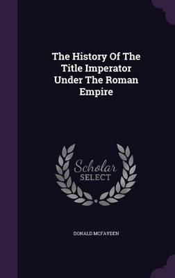 The History of the Title Imperator Under the Roman Empire