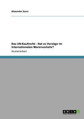 Das UN-Kaufrecht - Hat es Vorzüge im internationalen Warenverkehr?