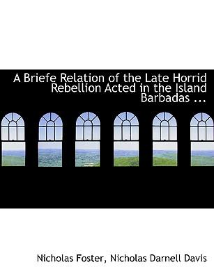 A Briefe Relation of the Late Horrid Rebellion Acted in the Island Barbadas