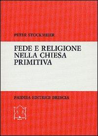 Fede e religione nella Chiesa primitiva