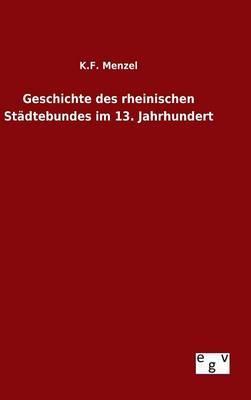 Geschichte des rheinischen Städtebundes im 13. Jahrhundert