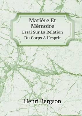 Matiere Et Memoire Essai Sur La Relation Du Corps A L'Esprit