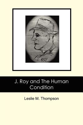 J. Roy and the Human Condition