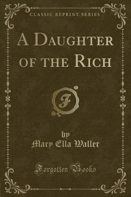 A Daughter of the Rich (Classic Reprint)